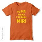 Majica Pij pir pa bo v hlačah mir!