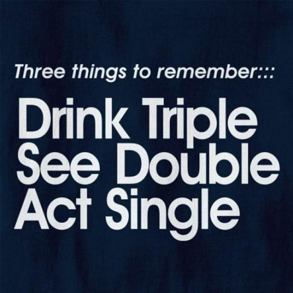Majica Drink Triple, See Double, Act Single