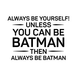 Always be yourself, batman nalepka